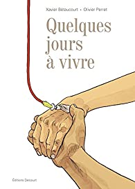Quelques jours à vivre par Xavier Bétaucourt