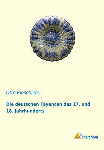 Die deutschen Fayencen des 17. und 18. Jahrhunderts