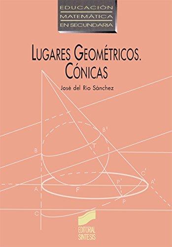 Lugares geométricos. Cónicas (Educación matemática en secundaria) por José del Río Sánchez