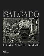 La main de l'homme de Sebastiao Salgado