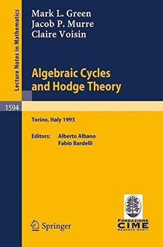Algebraic Cycles and Hodge Theory: Lectures given at the 2nd Session of the Centro Internazionale Matematico Estivo (C.I.M.E.) held in Torino, Italy, June 21 - 29, 1993 (Lecture Notes in Mathematics) by Mark L. Green (2009-02-22)