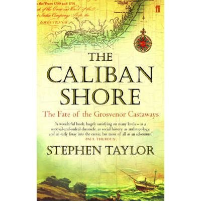[(The Caliban Shore: The Fate of the Grosvenor Castaways)] [ By (author) Stephen Taylor ] [June, 2005]