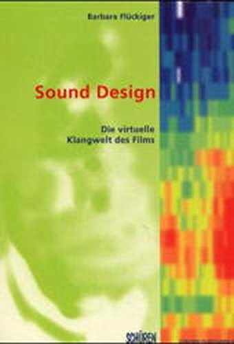Sound Design: Die virtuelle Klangwelt des Films (Zürcher Filmstudien) (Sound Design Für Film)