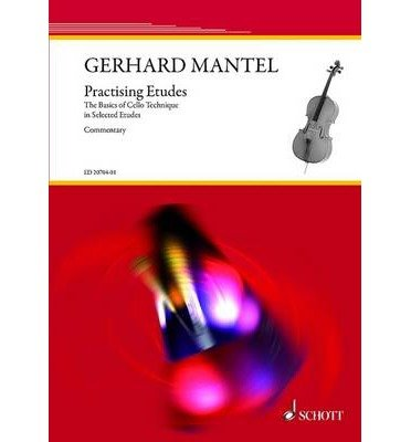 [(Practising Etudes: The Basics of Cello Technique in Selected Etudes)] [Author: Gerhard Mantel] published on (April, 2013)