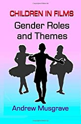 Gender Roles and Themes: Children in Films: Volume 1