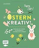 Ostern kreativ!: Frische DIY-Ideen: Flowerwall, Osterlicht und mehr - Julia Romeiß