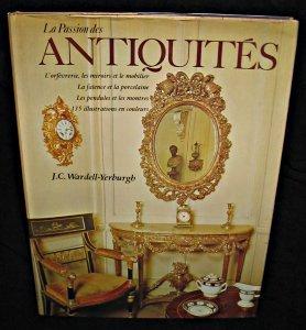 Passion la des antiquités - l'orfèvrerie, les miroirs et le mobilier, la faïence et la porcelaine, les pendules et les montres par Wardell-Yerburg J. C.
