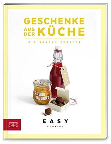 Geschenke aus der Küche: Die besten Rezepte (Easy Cooking Kochbücher)