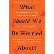 What Should We Be Worried About?: Real Scenarios That Keep Scientists Up at Night (Edge Question Series) (English Edition)