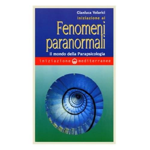 Iniziazione Ai Fenomeni Paranormali. Il Mondo Della Parapsicologia