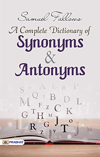A Complete Dictionary of Synonyms and Antonyms eBook: Samuel ...