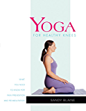 Yoga for Healthy Knees: What You Need to Know for Pain Prevention and Rehabilitation