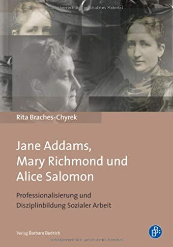 Jane Addams, Mary Richmond und Alice Salomon: Professionalisierung und Disziplinbildung Sozialer Arbeit