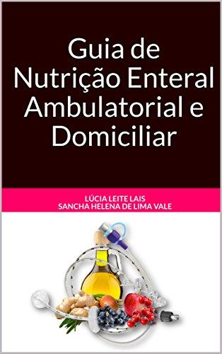 Guia de Nutrição Enteral Ambulatorial e Domiciliar (Portuguese - Ernährung Und Enterale Gesundheit