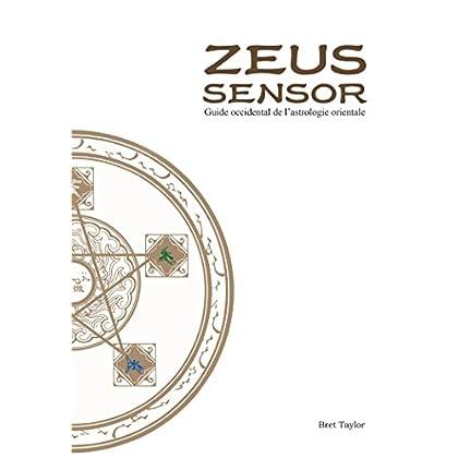 Zeus Sensor: Guide occidental De L'astrologie Orientale
