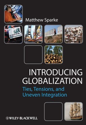 Introducing Globalization: Ties, Tensions, and Uneven Integration by Sparke, Matthew (January 11, 2013) Paperback