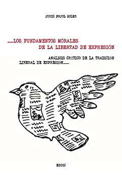 Los fundamentos morales de la libertad de expresión: Análisis crítico de la tradición liberal sobre la libertad de expresión di [Pujol Soler, Jordi]