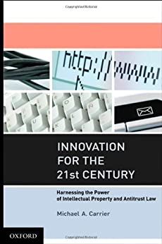 Innovation for the 21st Century: Harnessing the Power of Intellectual Property and Antitrust Law by [Carrier, Michael A.]