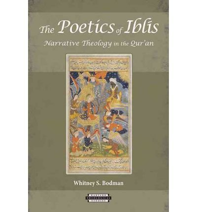 [( The Poetics of Iblis: Narrative Theology in the Qur'an )] [by: Whitney S. Bodman] [Nov-2011]