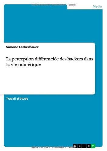 La Perception Differenciee Des Hackers Dans La Vie Numerique by Simone Lackerbauer (2014-03-25) par Simone Lackerbauer