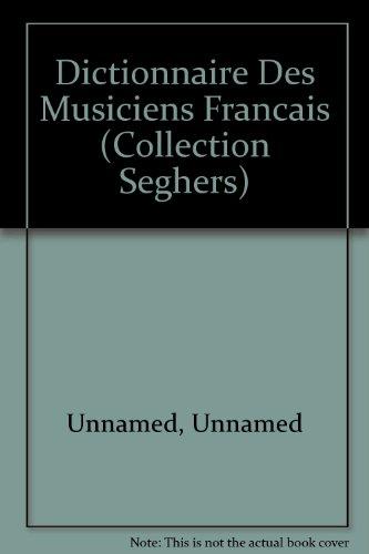 Dictionnaire Des Musiciens Francais (Collection Seghers)