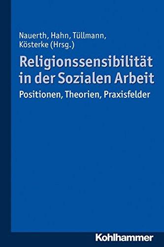 Religionssensibilität in der Sozialen Arbeit: Positionen, Theorien, Praxisfelder
