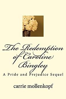 The Redemption of Caroline Bingley: A Sequel to Pride and Prejudice (English Edition) par [mollenkopf, carrie]