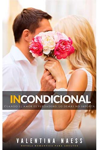 Descargar gratis INCONDICIONAL: Cuando el amor es verdadero, lo demás no importa – Novela Romántica para adultos de Valentina Naess