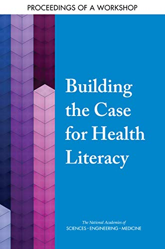 Building The Case For Health Literacy: Proceedings Of A Workshop por Engineering, And Medicine National Academies Of Sciences epub