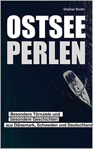 Ostseeperlen: Besondere Törnziele und besondere Geschichten aus Dänemark, Schweden und Deutschland (Segel-Revierführer 3)