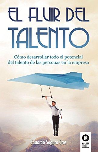El fluir del talento : cómo desarrollar todo el potencial del talento de las personas en la empresa