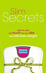 Slim Secrets: How to eat as much as you like and still lose weight