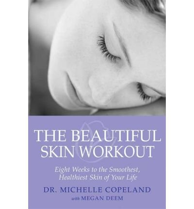 [(The Beautiful Skin Workout)] [Author: Michelle Copeland] published on (June, 2007) - Michelle Copeland