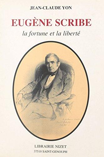 Eugène Scribe : la fortune et la liberté (French Edition)