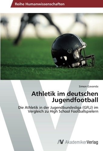 Athletik im deutschen Jugendfootball: Die Athletik in der Jugendbundesliga (GFLJ) im Vergleich zu High School Footballspielern