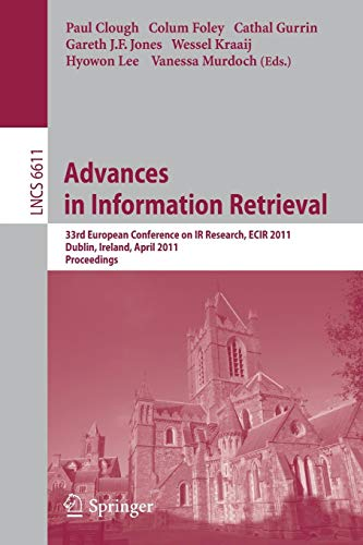 Advances in Information Retrieval: 33rd European Conference on IR Resarch, ECIR 2011, Dublin, Ireland, April 18-21, 2011, Proceedings (Lecture Notes in Computer Science, Band 6611) -