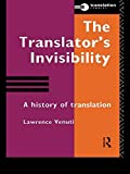The Translator's Invisibility: A History of Translation: The History of Translation (Industrial Economic Strategies for Europe)