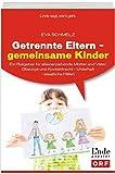 Getrennte Eltern - gemeinsame Kinder: Ein Ratgeber für alleinerziehende Mütter und Väter (Ausgabe Österreich)