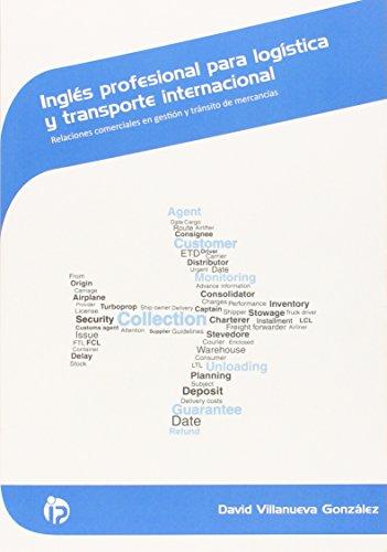 Inglés profesional para logística y transporte internacional: Relaciones comerciales en gestión y tránsito de mercancías (Comercio y marketing) por David Villanueva González