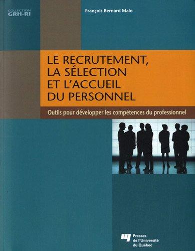 Le recrutement, la sélection et l'accueil du personnel : Outils pour développer les compétences du professionnel par François Bernard Malo