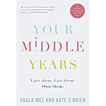 Your Middle Years – Love Them. Live Them. Own Them.: A Book for the Menopause and Beyond