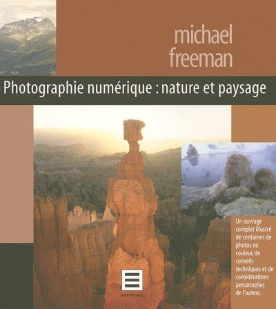 Nature et Paysage : Photographie numérique par Michael Freeman