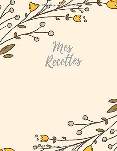 Mes Recettes: Mon cahier de recettes à remplir I livre cuisine I livre de recette I livre de recette a remplir (De Cuisine Livre)