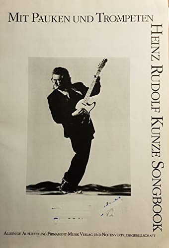 Heinz Rudolf Kunze : Mit Pauken und Trompeten : Songbook für Gesang und Klavier mit Gitarrenakkorden - plus praktischen Bleistift -- 16 beliebte Songs u.a. mit DEIN IST MEIN GANZES HERZ (Noten/sheet music)