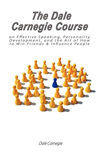 The Dale Carnegie Course on Effective Speaking, Personality Development, and the Art of How to Win Friends & Influence People por Dale Carnegie