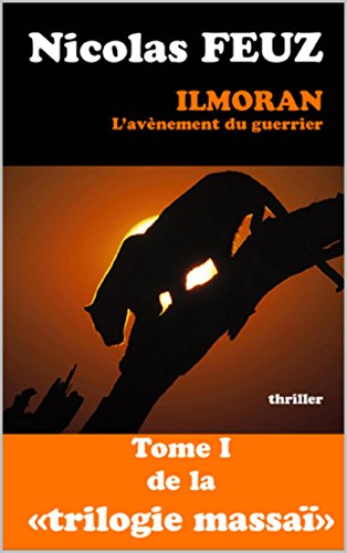 ilmoran, l'avènement du guerrier (La trilogie massaï t. 1) (French Edition)