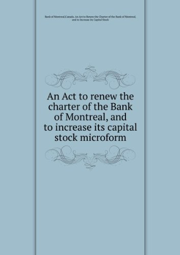 an-act-to-renew-the-charter-of-the-bank-of-montreal-and-to-increase-its-capital-stock-microform