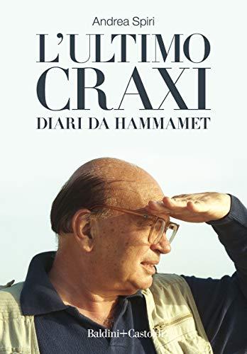 L'ultimo Craxi. Diari da Hammamet