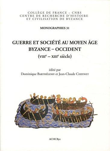 Guerre et société au Moyen Age : Byzance-Occident (VIIIe-XIIIe siècle)