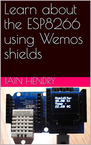Learn about the ESP8266 using Wemos shields eBook: iain